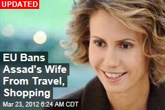 EU May Ban Assad's Wife From Travel, Shopping