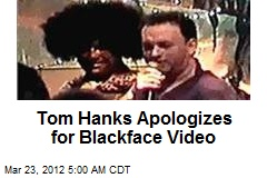 Hanks Apologizes for Blackface Video