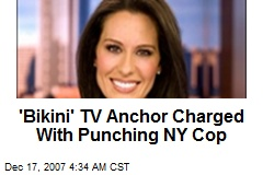 'Bikini' TV Anchor Charged With Punching NY Cop