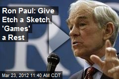 Ron Paul: Give Etch a Sketch 'Games' a Rest