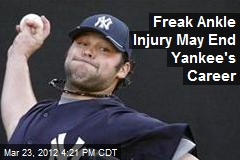 Freak Ankle Injury May End Yankee's Career