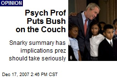 Psych Prof Puts Bush on the Couch
