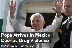 Pope Arrives in Mexico, Decries Drug Violence