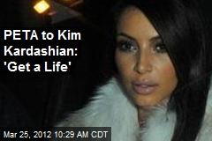 PETA to Kim Kardashian: 'Get a Life'