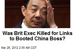 Was Brit Exec Killed for Links to Booted China Boss?