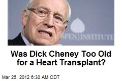 Was Dick Cheney Too Old for a Heart Transplant?