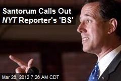 Santorum Calls Out NYT Reporter's 'BS'