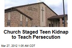 Church Staged Teen Kidnap to Teach Persecution