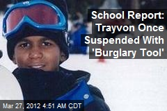 School Report: Trayvon Was Suspended With 'Buglary Tool'
