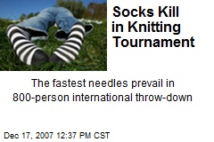 Socks Kill in Knitting Tournament