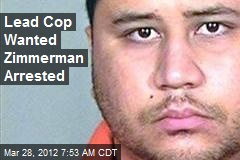 Lead Cop Wanted Zimmerman Arrested