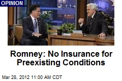 Romney: No Insurance for Preexisting Conditions