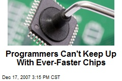 Programmers Can't Keep Up With Ever-Faster Chips