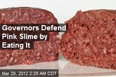 Feds, Governors Defend Pink Slime