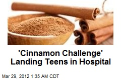 'Cinnamon Challenge' Landing Teens in Hospital