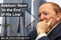 Adelson: Newt 'At the End of His Line'