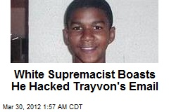 White Supremacist Boasts He Hacked Trayvon's Email