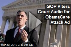GOP 'Mashes Up' Court Audio for ObamaCare Attack Ad