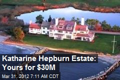 Katharine Hepburn Estate: Yours for $30M