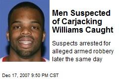 Men Suspected of Carjacking Williams Caught