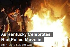 As Kentucky Celebrates, Riot Police Move in