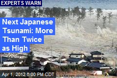 Next Japanese Tsunami: More Than Twice as High