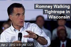 Romney Walking Tightrope in Wisconsin