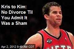 Kris to Kim: No Divorce Til You Admit It Was a Sham