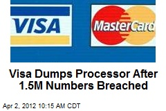 Visa Dumps Processor After 1.5M Numbers Breached