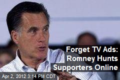 Forget TV Ads: Romney Hunts Supporters Online