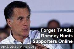 Forget TV Ads: Romney Hunts Supporters Online