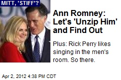 Ann Romney: Let's 'Unzip Him' and Find Out