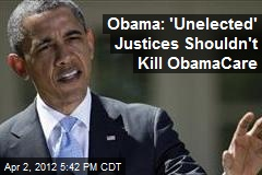 Obama: 'Unelected' Justices Shouldn't Kill ObamaCare
