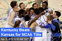 Kentucky Beats Kansas for NCAA Title
