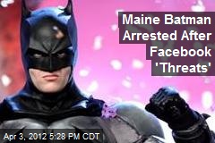 Maine 'Batman' Arrested After Facebook 'Threats'
