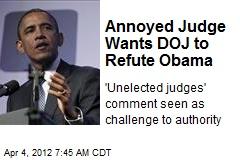 Annoyed Judge Wants DOJ to Refute Obama