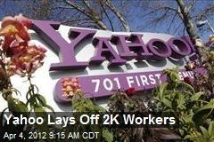 Yahoo Lays Off 2K Workers