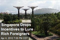 Singapore Drops Incentives to Lure Rich Foreigners