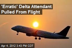 'Erratic' Delta Attendant Pulled From Flight