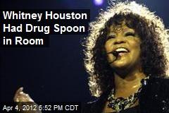 Whitney Houston Had Drug Spoon in Room