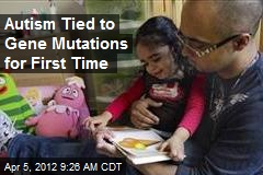 Autism Tied to Gene Mutations for First Time