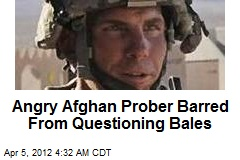 Angry Afghan Prober Barred From Questioning Bales