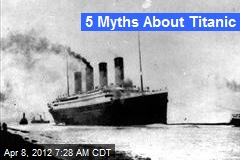 5 Myths About Titanic