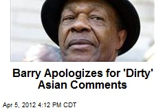 Barry Apologizes for 'Dirty' Asian Comments