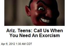 Ariz. Teens Claim to Be 'Exorcism Squad'