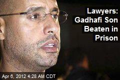 Lawyers: Gadhafi Son Beaten in Custody