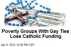 Poverty Groups With Gay Ties Lose Catholic Funding