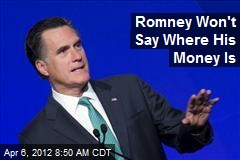 Romney Won't Say Where His Money Is