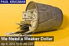 We Need a Weaker Dollar