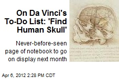 On Da Vinci's To-Do List: 'Find Human Skull'